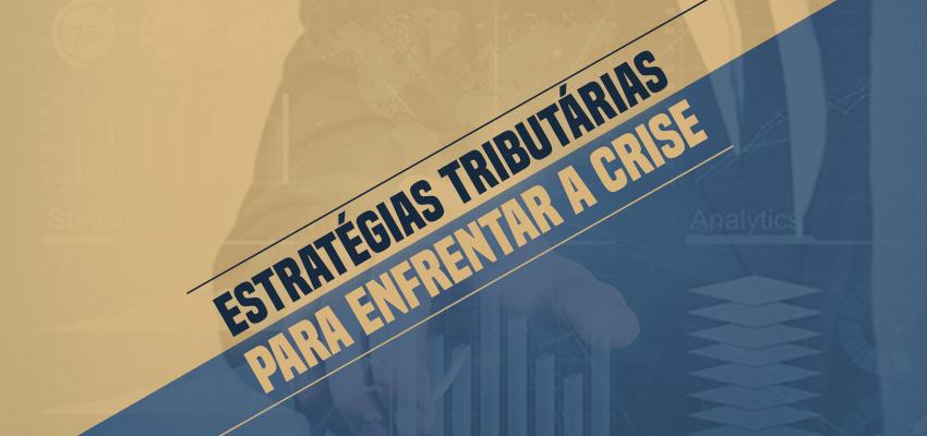 7 Estratégias Tributárias para Enfrentar a Crise