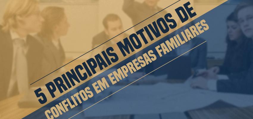 5 principais motivos de conflitos em empresas familiares